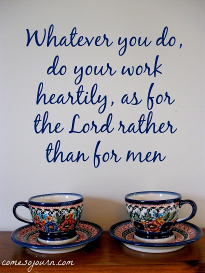 whatever you do, work heartily, for the Lord
